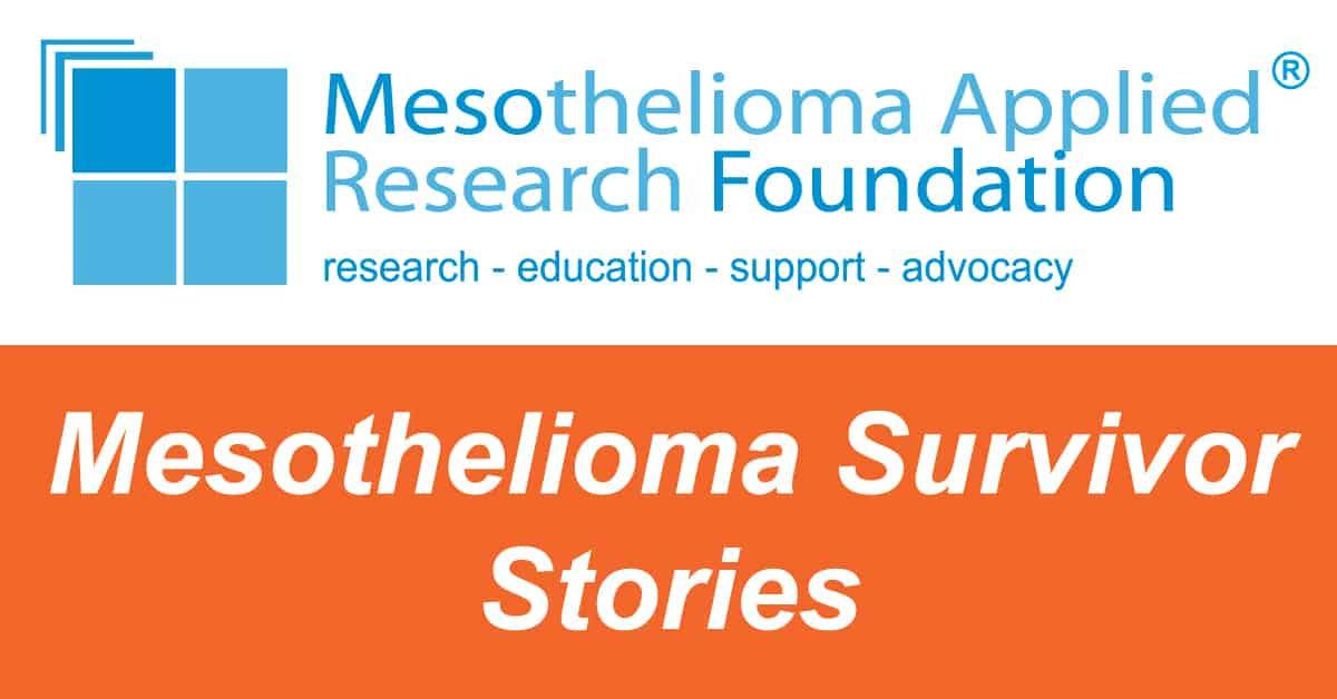 Mesothelioma Survivor Stories Mesothelioma Applied Research Foundation