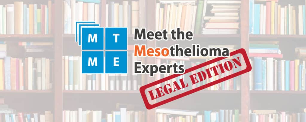 You Asked We Listened Meet The Mesothelioma Experts Legal Edition